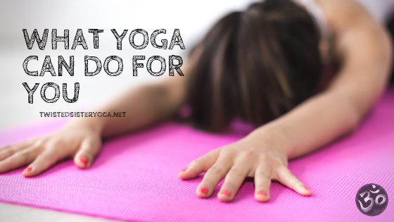 health benefits of yoga, kernersville yoga, twisted sister yoga studio
